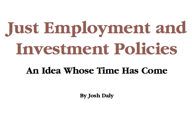Just Employment and Investment Policies: An Idea Whose Time Has Come